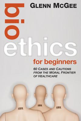 Bioethics for Beginners By McGee, Glenn