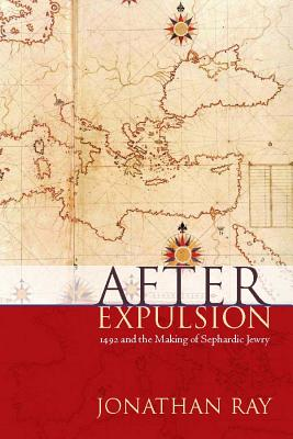 New York University Press After Expulsion: 1492 and the Making of Sephardic Jewry by Ray, Jonathan [Hardcover] at Sears.com